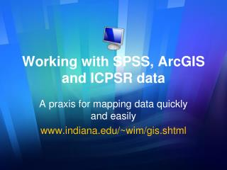 Working with  SPSS,  ArcGIS  and ICPSR data