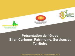 Présentation de l'étude  Bilan Carbone ®  Patrimoine, Services et Territoire