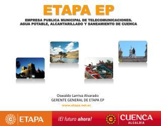 Oswaldo Larriva Alvarado GERENTE GENERAL DE  ETAPA EP