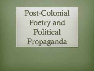 Post-Colonial Poetry and Political Propaganda