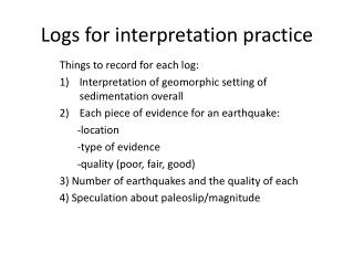Logs for interpretation practice