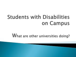 Students with Disabilities  on Campus W hat are other universities doing?