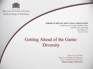 Getting Ahead of the Game: Diversity Ernie S. Lacy, D.D.S. Director of Student Development