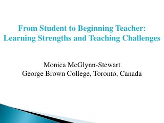 From Student to Beginning Teacher : Learning  Strengths and Teaching Challenges