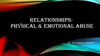 Relationships-  physical & emotional abuse