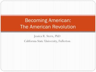 Becoming American:  The American Revolution