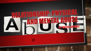 Relationship: physical and mental abuse