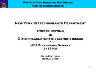 New York State Insurance Department  Stress Testing  Other regulatory investment issues  NYIA Educational Seminar 2