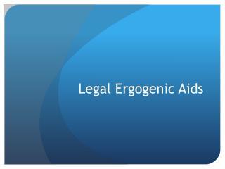 Legal Ergogenic  Aids