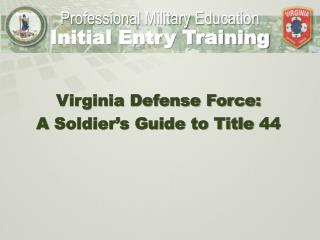 Virginia  Defense Force:  A  Soldier�s Guide to Title  44