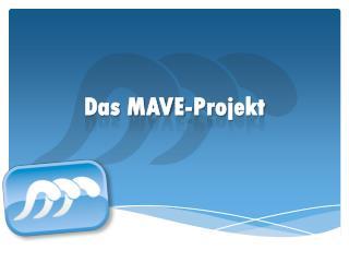 Das MAVE-Projekt