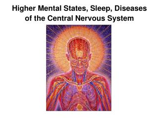 Higher Mental States, Sleep, Diseases of the Central Nervous System