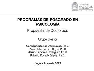 PROGRAMAS DE POSGRADO EN PSICOLOGÍA Propuesta  de Doctorado Grupo Gestor