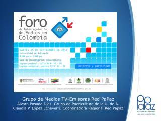 Grupo de Medios TV-Emisoras Red PaPaz Álvaro Posada Díaz. Grupo de Puericultura de la U. de A.
