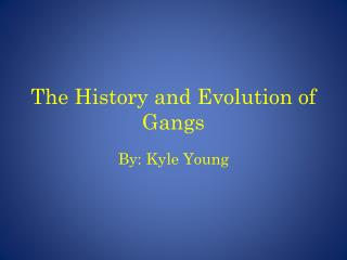 The History and Evolution of Gangs
