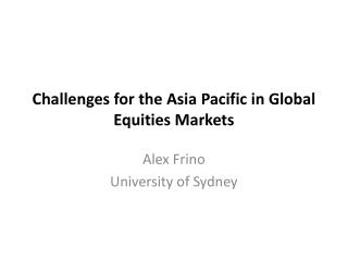 Challenges for the Asia Pacific in Global Equities Markets