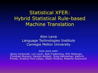 Statistical XFER: Hybrid Statistical Rule-based Machine Translation