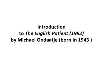 Introduction  to  The English Patient (1992)  by Michael Ondaatje (born in 1943 )
