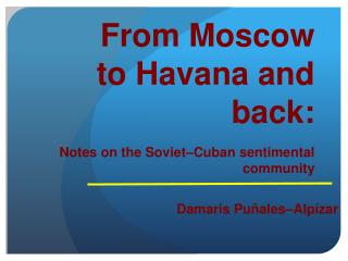 From Moscow to Havana and back :
