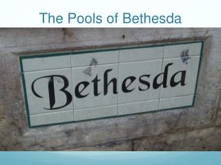 The Pools of Bethesda