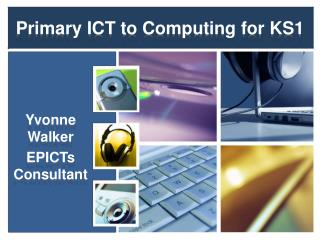 Primary ICT to  Computing for KS1