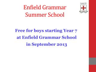 Free for boys starting Year 7  at Enfield Grammar School  in September 2013