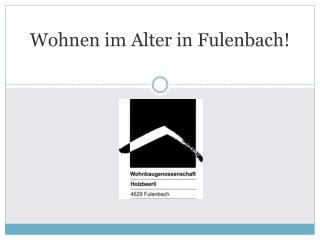 Wohnen im Alter in Fulenbach!