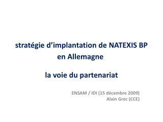 stratégie d'implantation de NATEXIS BP en Allemagne