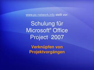 Schulung für Microsoft ®  Office  Project   2007