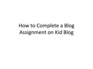 How to Complete a Blog  Assignment  on Kid Blog
