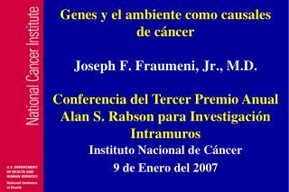 Genes y el ambiente como causales de c ncer  Joseph F. Fraumeni, Jr., M.D.