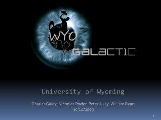 University of Wyoming Charles Galey, Nicholas Roder, Peter J. Jay, William Ryan  10/14/2009