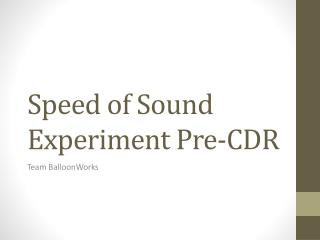Speed of Sound  Experiment Pre-CDR