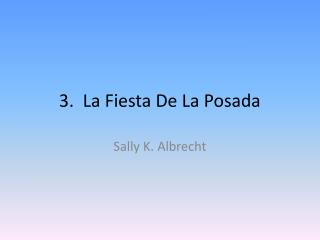 3.  La Fiesta De La Posada