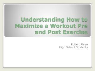 Understanding How to Maximize a Workout Pre and Post Exercise