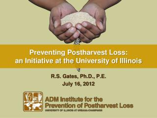 Preventing Postharvest Loss:  an  I nitiative at the  University of Illinois