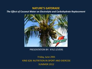 NATURE�S GATORADE The Effect of Coconut Water on Electrolyte and Carbohydrate Replacement