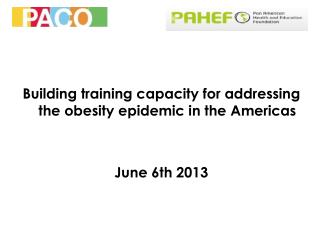 Building training capacity for addressing the obesity epidemic in the Americas June 6th 2013