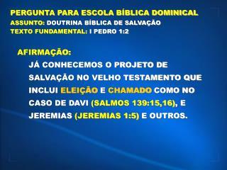 PERGUNTA PARA ESCOLA B BLICA DOMINICAL ASSUNTO: DOUTRINA B BLICA DE SALVA  O TEXTO FUNDAMENTAL: I PEDRO 1:2