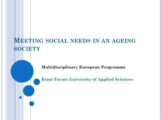 Meeting social needs in an ageing society