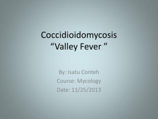 "Coccidioidomycosis ""Valley Fever """