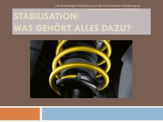 Stabilisation:  Was gehört  alles dazu ?
