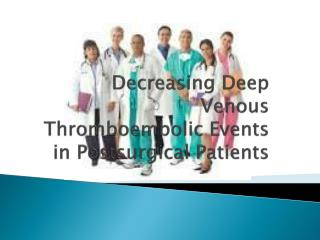 Decreasing Deep Venous  Thromboembolic  Events in Postsurgical Patients