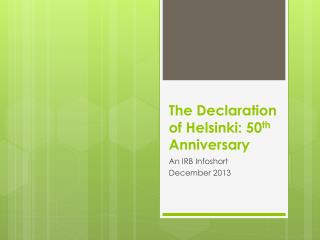 The Declaration of Helsinki: 50 th  Anniversary