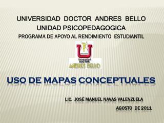 USO DE MAPAS CONCEPTUALES Lic.  José Manuel Navas Valenzuela AGOSTO  de 2011