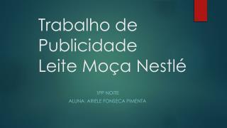 Trabalho de Publicidade  Leite  M oça Nestlé