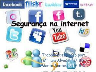 Trabalho realizado por: Miriam Alves Nº17 8D Marta Santos Nº16 8 D