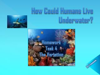 How Could  H umans  L ive Underwater?