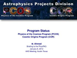 M.  Ahmed Briefing to the  PhysPAG January 8, 2012 AAS Meeting, Austin Texas