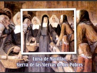 Luisa de  Marillac ,   Sierva de las Siervas de los Pobres
